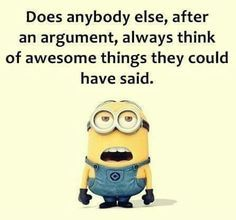 Minion Quotes This is sooooooooooooooo true because the most awesome responses come about 2 minutes after the fight.