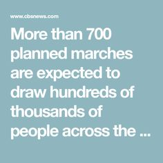 More than 700 planned marches are expected to draw hundreds of thousands of people across the country