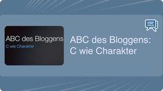 ABC des Bloggens: C wie Charakter - Mehr Infos zum Thema auch unter http://vslink.de/internetmarketing