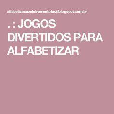 . : JOGOS DIVERTIDOS PARA ALFABETIZAR