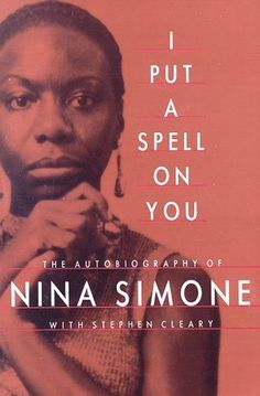 I Put A Spell On You: The Autobiography of Nina Simone by Nina Simone with Stephen Cleary