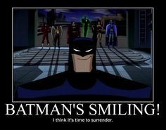 When Batman smiles...