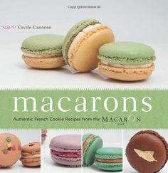 Amazon.com: Macarons: Authentic French Cookie Recipes from the Macaron Cafe (9781569758205): Cecile Cannone: Books