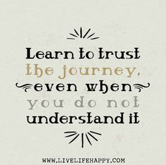 Learn To Trust The Journey - Live Life Quotes, Love Life Quotes, Live Life Happy Love Me Quotes, Amazing Quotes, Great Quotes, Quotes To Live By, Inspirational Quotes, Nice Sayings, The Words, Journey Quotes, Life Quotes