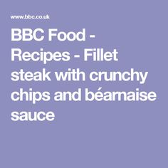 BBC Food - Recipes - Fillet steak with crunchy chips and béarnaise sauce