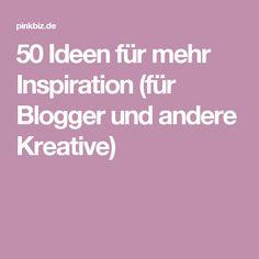 50 Ideen für mehr Inspiration (für Blogger und andere Kreative)