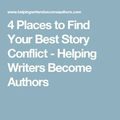 4 Places to Find Your Best Story Conflict - Helping Writers Become Authors