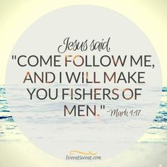 """This morning these two verses stuck out to me:  Jesus called out to them, """"Come, follow me, and I will show you how to fish for people!"""" And they left their nets at once and followed him.  So he went to her bedside, took her by the hand, and helped her sit up. Then the fever left her, and she prepared a meal for them."""