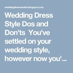 Wedding Dress Style Dos and Don'ts   You've settled on your wedding style, however now you're experiencing difficulty finding ...