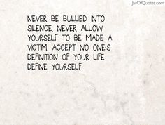 Never be bullied into silence. Never allow yourself to be made a victim. Accept no one's definition of your life define yourself.  #quotes #love #sayings #inspirational #motivational #words #quoteoftheday #positive