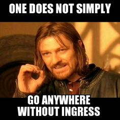 #meme One Does Not Simply Go Anywhere Without #Ingress