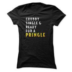 Chubby,Single, And Ready For A Pringle T Shirt, Ready F T Shirt, Hoodie, Sweatshirt