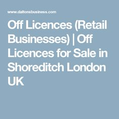 Off Licences (Retail Businesses) | Off Licences for Sale in Shoreditch London UK