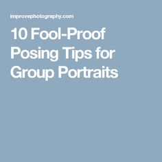 10 Fool-Proof Posing Tips for Group Portraits