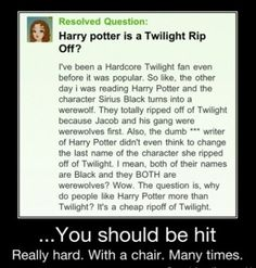 Stupid muggle. And to prove a point harry potter was made originally before twilight