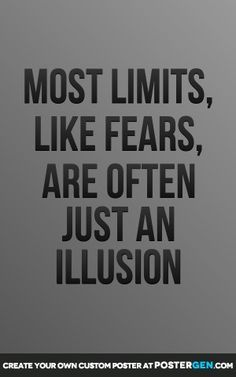Most limits like fears are often just an illusion  Love this quote so much.