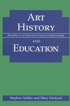 Art History and Education (Disciplines in Art Education) by Stephen Addiss and Mary Erickson