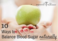 1. Balance blood sugar with plenty of healthy fats... Whenever we eat a source of carbohydrate, it should be accompanied by a quality source of fat. Fat slows down the absorption of glucose into the bloodstream and prevents sugar highs and sugar crashes. This keeps us full longer so we can reach or maintain a healthy weight.