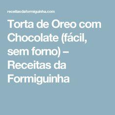 Torta de Oreo com Chocolate (fácil, sem forno) – Receitas da Formiguinha