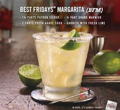 BFM – the Best Fridays Margarita. Patrón Silver Tequila, Grand Marnier, house-made agave sour and fresh-squeezed lime.