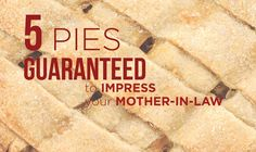 5 Pies guaranteed to impress your Mother-in-Law