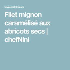 Filet mignon caramélisé aux abricots secs | chefNini