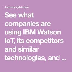 See what companies are using IBM Watson IoT, its competitors and similar technologies, and how its market share breaks down by location, number of employees, revenue, and industry