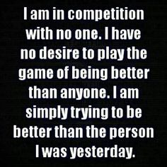 Every day I grow just a little bit more and become a better person then the day before!