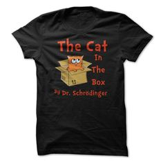 The Cat in The Box by Dr Schrodinger - Funny T Shirt T Shirt, Hoodie, Sweatshirt - Career T Shirts Store Cat Shirts, Cool T Shirts, Funny Shirts, Hoodie Sweatshirts, Sweater Shirt, Shirt Outfit, Tee Shirt, Sweater Blanket, Lace Sweatshirt