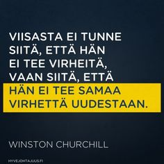 Viisasta miestä ei tunne siitä, että hän ei tee virheitä, vaan siitä, että hän ei tee samaa virhettä uudestaan. — Winston Churchill Finnish Words, Winston Churchill, Life Advice, Inspirational Thoughts, Food For Thought, Wise Words, Einstein, Quotations, Texts