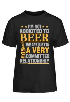 I'M Not Addicted To Beer We Are Just In A Very Committed Relationship T-Shirt