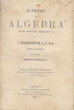 ELEMENTI DI ALGEBRA CON MOLTI ESEMPII  di I. Todhunter 1885 Pellerano editore