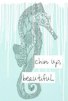 chin up, beautiful