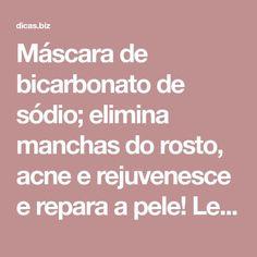 Máscara de bicarbonato de sódio; elimina manchas do rosto, acne e rejuvenesce e repara a pele! Leia mais em – Dicas