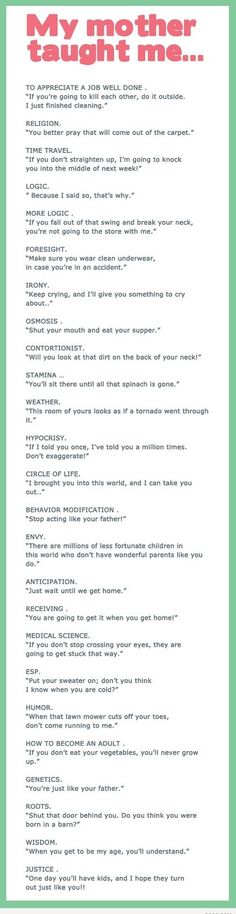 My mother taught me - yup, I say just about all of these to my kids too!