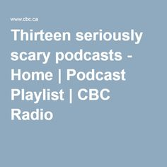 Thirteen seriously scary podcasts - Home | Podcast Playlist | CBC Radio