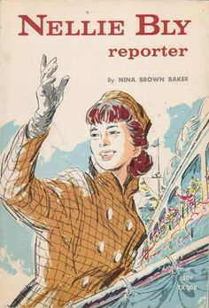 Nellie Bly, reporter by Nina Brown Baker; Nellie Bly, I'm A Believer, Around The World In 80 Days, Open Library, Learn To Fly, Great Women, Spice Girls, Women In History, Journalism