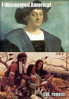Funny pictures about Christopher Columbus' Big Achievement. Oh, and cool pics about Christopher Columbus' Big Achievement. Also, Christopher Columbus' Big Achievement photos. History Jokes, Us History, Funny History, History Major, History Timeline, History Photos, European History, History Facts, Ancient History