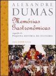 """Memórias Gastronômicas de Todos os Tempos - Seguido de """" Pequena História da Culinária """""""