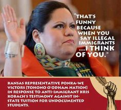 """When you say illegal immigrants, I think of you."" #NDN Kansas rep. Ponka-We Victors to Kris Kobach"