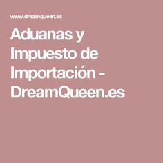 Aduanas y Impuesto de Importación - DreamQueen.es