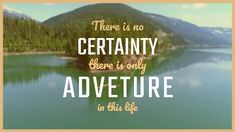 Adventure landscape framed modern video there is no certainty there is only adventure in this life