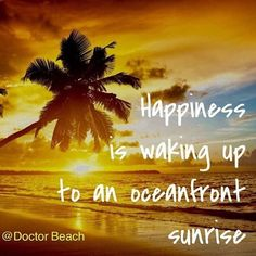 Happiness is waking you to an ocean front sunrise sunset ocean beach palm tree Ocean Quotes, Beach Quotes, Beach Sayings, Ocean Beach, Beach Bum, Sand Beach, Summer Beach, Palm Tree Quotes, Surf