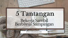 5 Tantangan Bekerja Sambil Berbisnis Sampingan