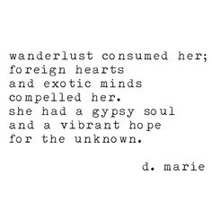 Wanderlust consumed her; foreign hearts and exotic mids compelled her. She had a gypsy soul and a vibrant hope for the unknown.  #TravelQuotes