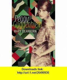 Peggy Guggenheim (9781860499739) Mary Dearborn , ISBN-10: 1860499732  , ISBN-13: 978-1860499739 ,  , tutorials , pdf , ebook , torrent , downloads , rapidshare , filesonic , hotfile , megaupload , fileserve