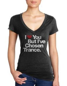 I Love You But Ive Chosen Trance V-Neck and other I Love You But Ive Chosen Girls T-Shirts at Flymode