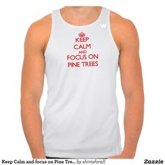 Keep Calm and focus on Pine Trees T Shirts Tank Tops