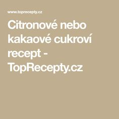 Citronové nebo kakaové cukroví recept - TopRecepty.cz