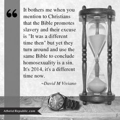 you can't pick and choose what parts of the bible you use to support your arguments. if the bible doesn't have credibility for supporting slavery, then it doesn't have credibility to say that homosexuality is a sin. Losing My Religion, Anti Religion, Atheist Quotes, Athiest, Thing 1, New Memes, Thought Provoking, Christianity, Wisdom